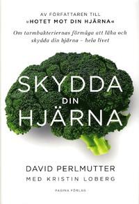 Skydda din hjärna - om tarmbakteriernas läkande förmåga, av David Perlmutter