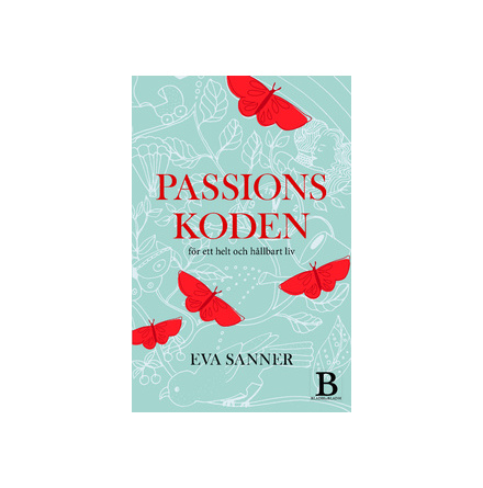 Passionskoden - för ett helt och hållbart liv, av Eva Sanner