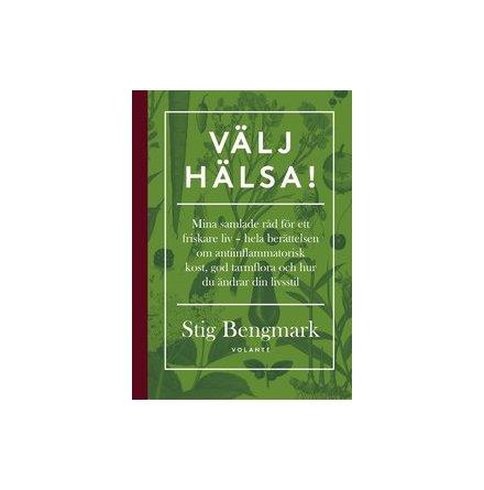 Välj hälsa! Samlade råd om hälsa av professor Stig Bengmark