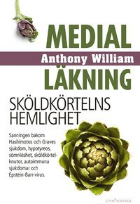 Medial läkning - Sköldkörtelns hemlighet, av Anthony William, medical medium