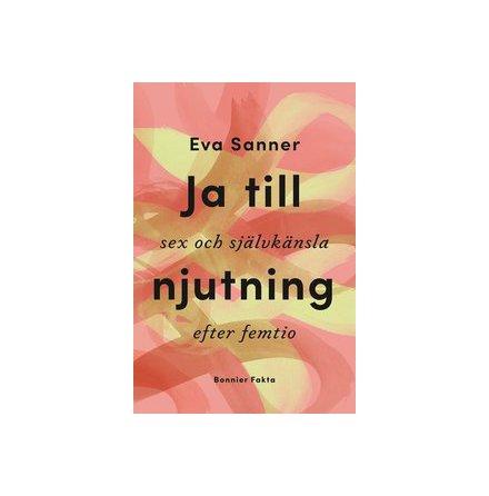 Ja till njutning - sex och självkänsla efter femtio, av Eva Sanner